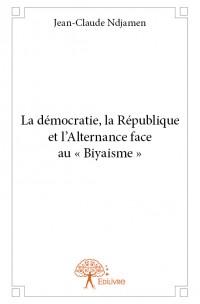 La démocratie, la république et l'alternance face au « Biyaisme »