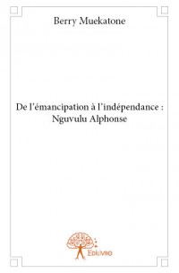 De l'émancipation à l'indépendance : Nguvulu Alphonse