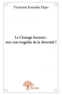 Le Clonage humain : vers une tragédie de la diversité ?
