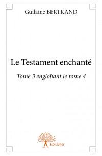 Le Testament enchanté - Tome 3 englobant le tome 4