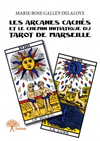 Les Arcanes cachés et le chemin initiatique du Tarot de Marseille