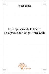 Le Crépuscule de la liberté de la presse au Congo-Brazzaville