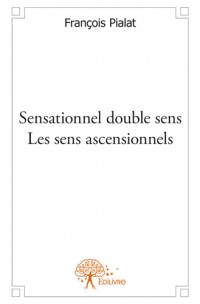 Sensationnel double sens   -  Les sens ascensionnels