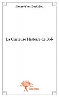 La Curieuse Histoire de Bob