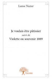Je voulais être pâtissier suivi de Violette ou souvenir 1089