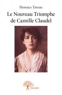 Le Nouveau Triomphe de Camille Claudel