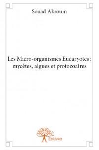 Les Micro-organismes Eucaryotes : mycètes, algues et protozoaires