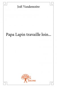 Papa Lapin travaille loin...