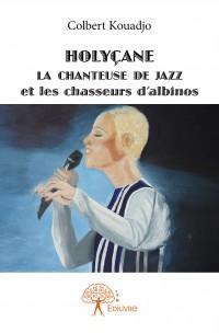 Holyçane la chanteuse de jazz et les chasseurs d'albinos