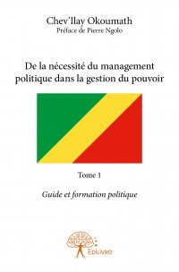 De la nécessité du management politique dans la gestion du pouvoir Tome 1