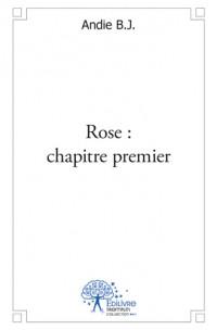 Rose : chapitre premier
