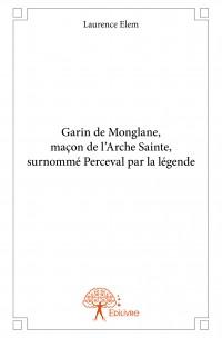 Garin de Monglane, maçon de l'Arche Sainte, surnommé Perceval par la légende