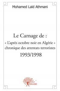Le Carnage de : « L'après octobre noir en Algérie » : chronique des attentats terroristes - 1993/1998