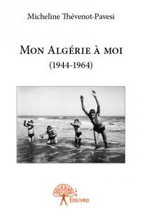 Mon Algérie à moi (1944-1964)