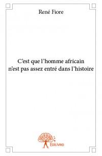 C'est que l'homme africain n'est pas assez entré dans l'histoire