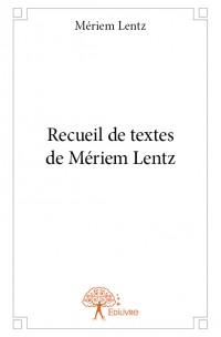 Recueil de textes de Mériem Lentz