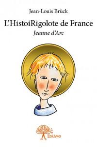 L'HistoiRigolote de France - Jeanne d'Arc