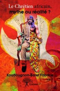 Le Chrétien africain, mythe ou réalité ?