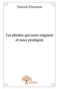 Les plantes qui nous soignent et nous protègent
