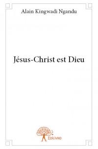 Jésus-Christ est Dieu
