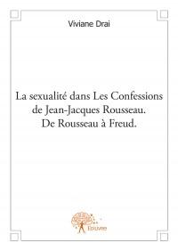 La sexualité dans les Confessions de Jean-Jacques Rousseau. De Rousseau a Freud.