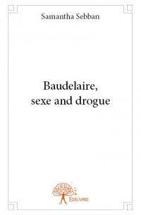Baudelaire, sexe and drogue