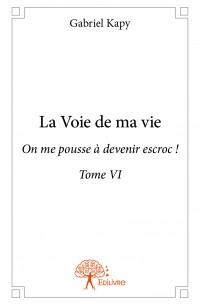 La Voie de ma vie - Tome VI