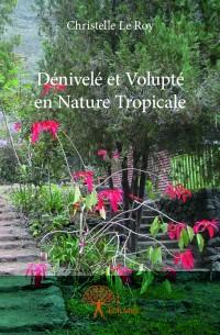 Dénivelé et Volupté en Nature Tropicale