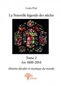 La Nouvelle légende des siècles - Tome 2 An 1600-2014