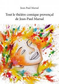 Tout le théâtre comique provençal de Jean-Paul Marsal