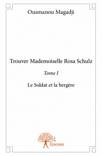 Trouver Mademoiselle Rosa Schulz - Tome I
