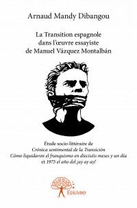 La Transition espagnole dans l'œuvre essayiste de Manuel Vázquez Montalbán