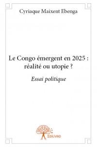 Le Congo émergent en 2025 : réalité ou utopie ?