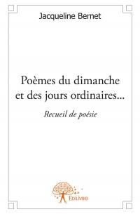 Poèmes du dimanche et des jours ordinaires...