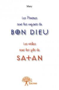 Les Pauvres sont les enfants du Bon Dieu ? Les riches sont les fils de Satan !