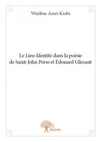 Le Lieu-Identité dans la poésie de Saint-John Perse et Édouard Glissant