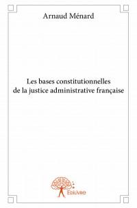 Les bases constitutionnelles de la justice administrative française