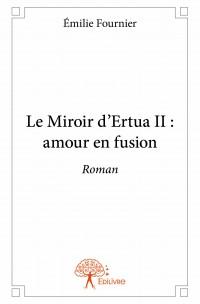 Le Miroir d'Ertua II : amour en fusion