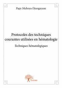 Protocoles des techniques courantes utilisées en hématologie