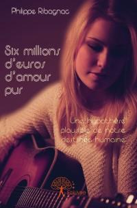 Six millions d'euros d'amour pur