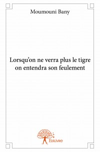 Lorsqu'on ne verra plus le tigre on entendra son feulement