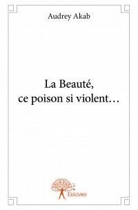 La Beauté, ce poison si violent…
