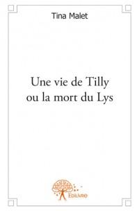Une vie de Tilly ou la mort du Lys