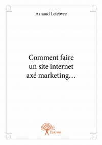 Comment faire un site internet axé marketing...
