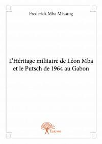 L'Héritage militaire de Léon Mba et le Putsch de 1964 au Gabon