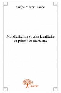 Mondialisation et crise identitaire au prisme du marxisme