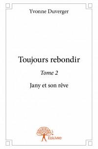 Toujours rebondir - Tome 2