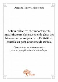 Action collective et comportements maximisateurs : les causes endogènes des blocages économiques dans l'activité de contrôle au port autonome de Douala