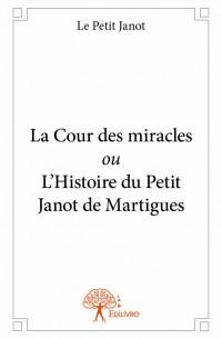 La Cour des miracles ou L'Histoire du Petit Janot de Martigues
