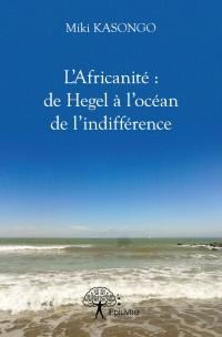 L'Africanité : de Hegel à l'océan de l'indifférence